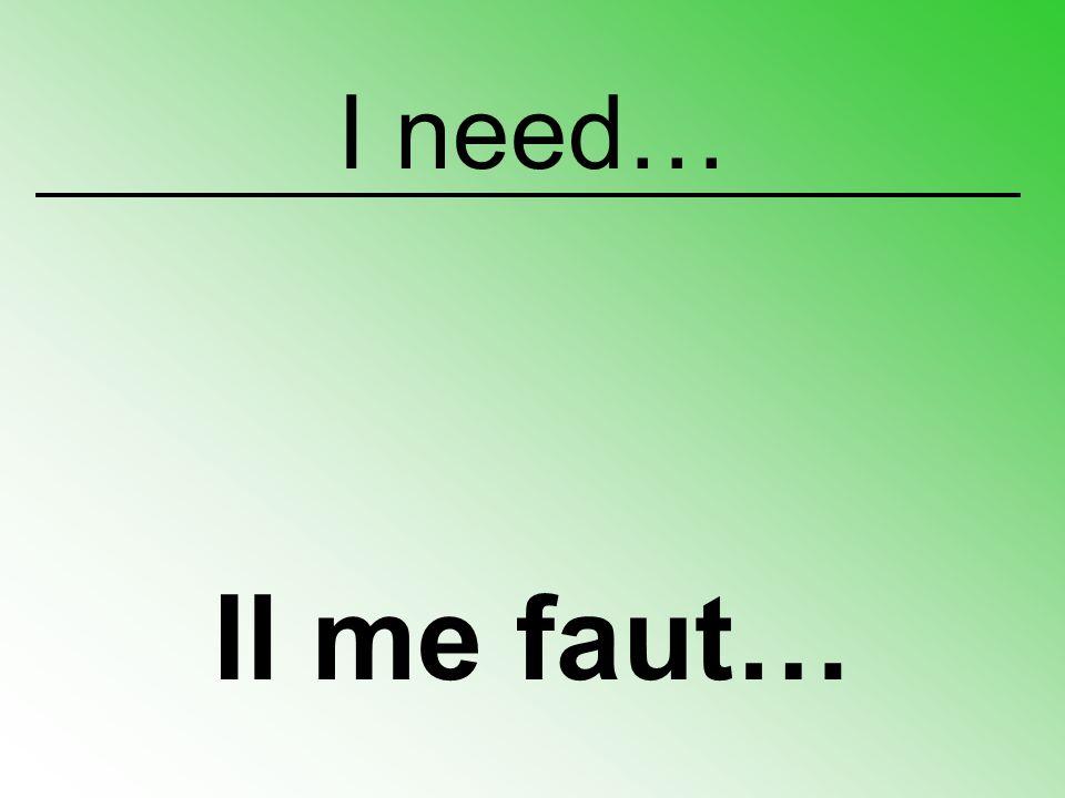 Il me faut…