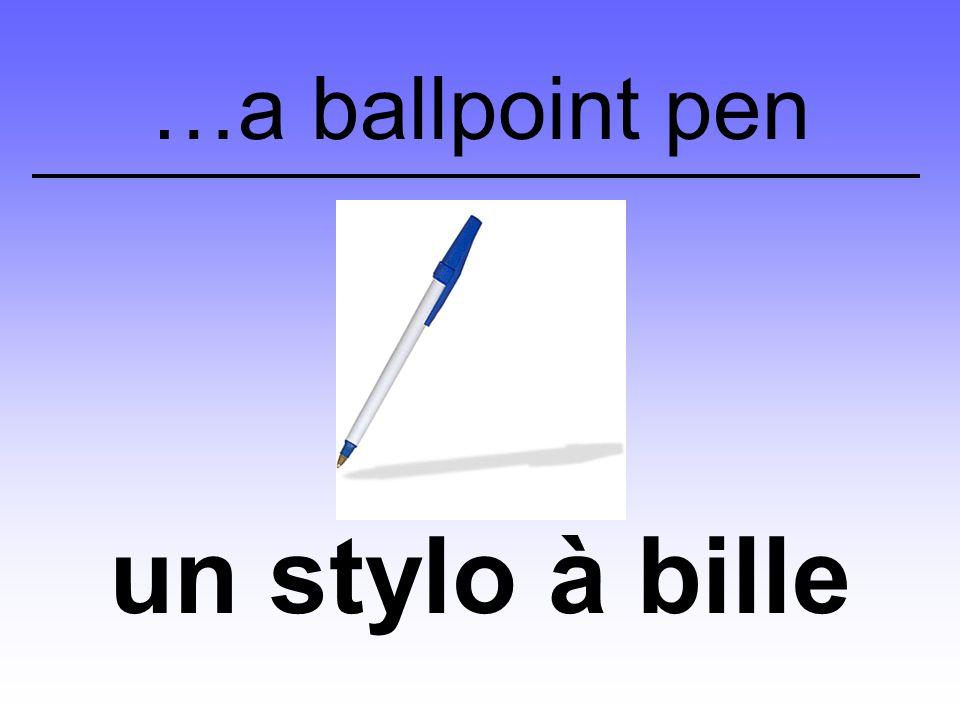 …a ballpoint pen un stylo à bille