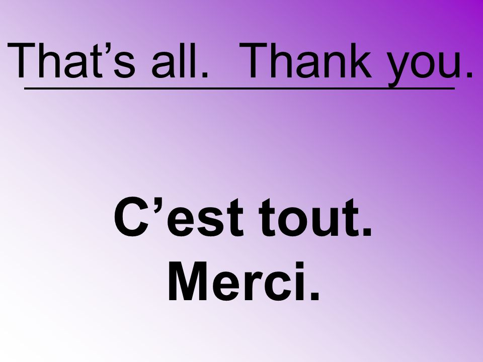 C'est tout. Merci. That's all. Thank you.