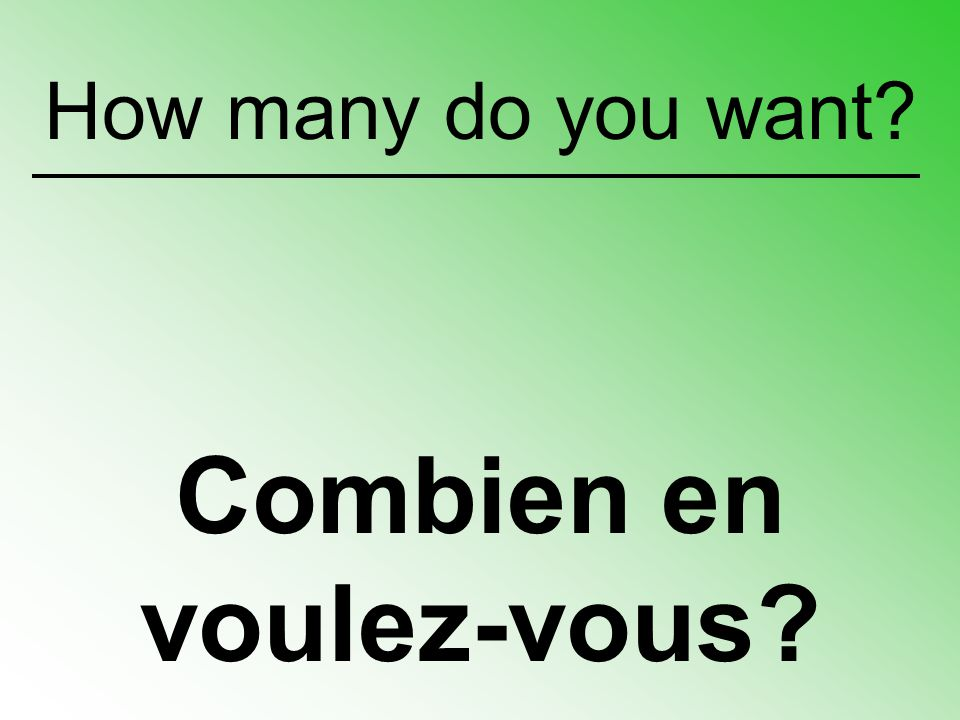 How many do you want Combien en voulez-vous