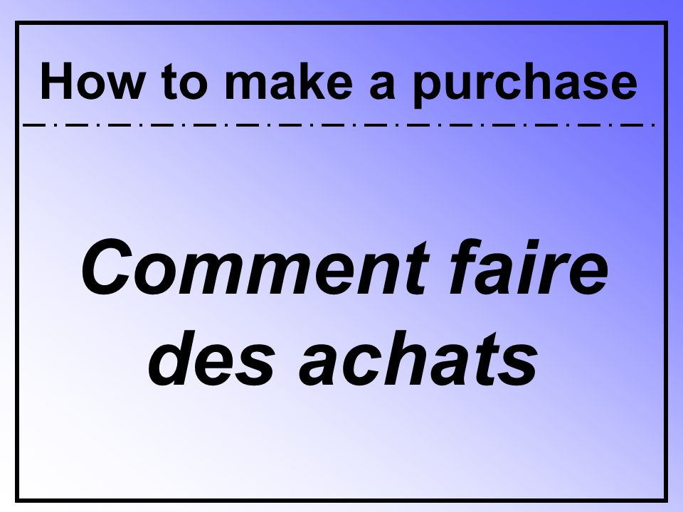 Comment faire des achats How to make a purchase