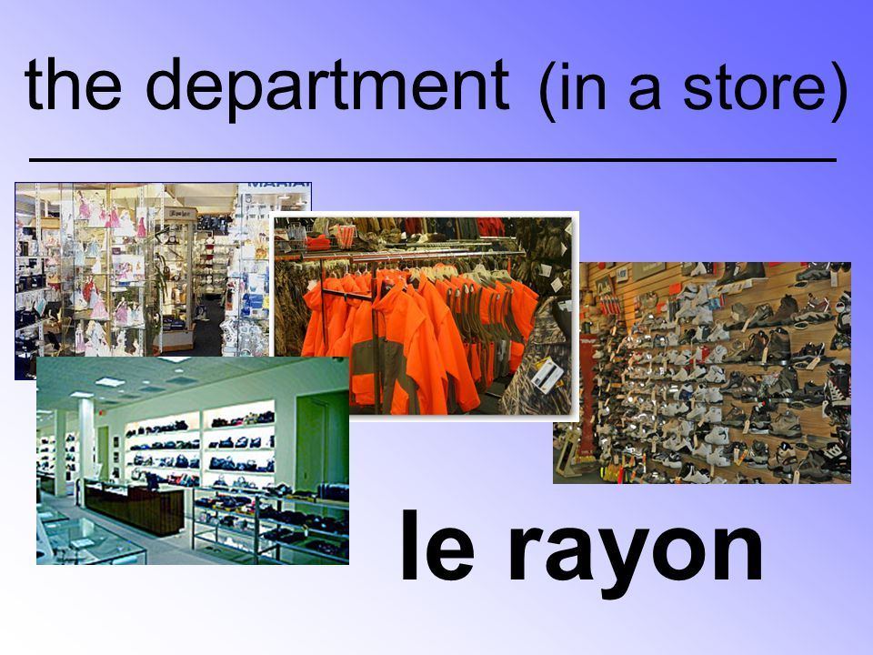 the department (in a store) le rayon