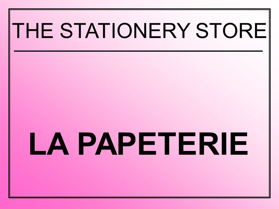 LA PAPETERIE THE STATIONERY STORE