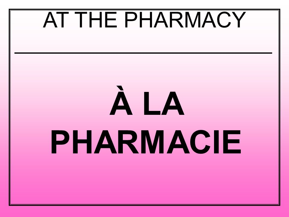 À LA PHARMACIE AT THE PHARMACY