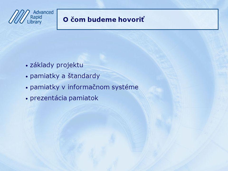 O čom budeme hovoriť základy projektu pamiatky a štandardy pamiatky v informačnom systéme prezentácia pamiatok