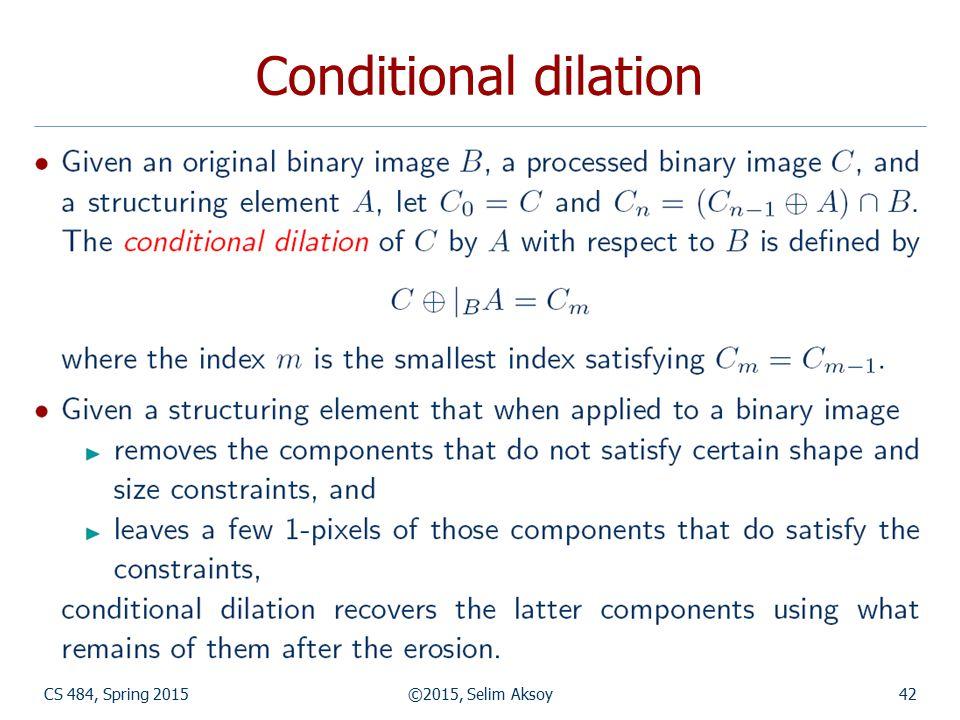 CS 484, Spring 2015©2015, Selim Aksoy42 Conditional dilation