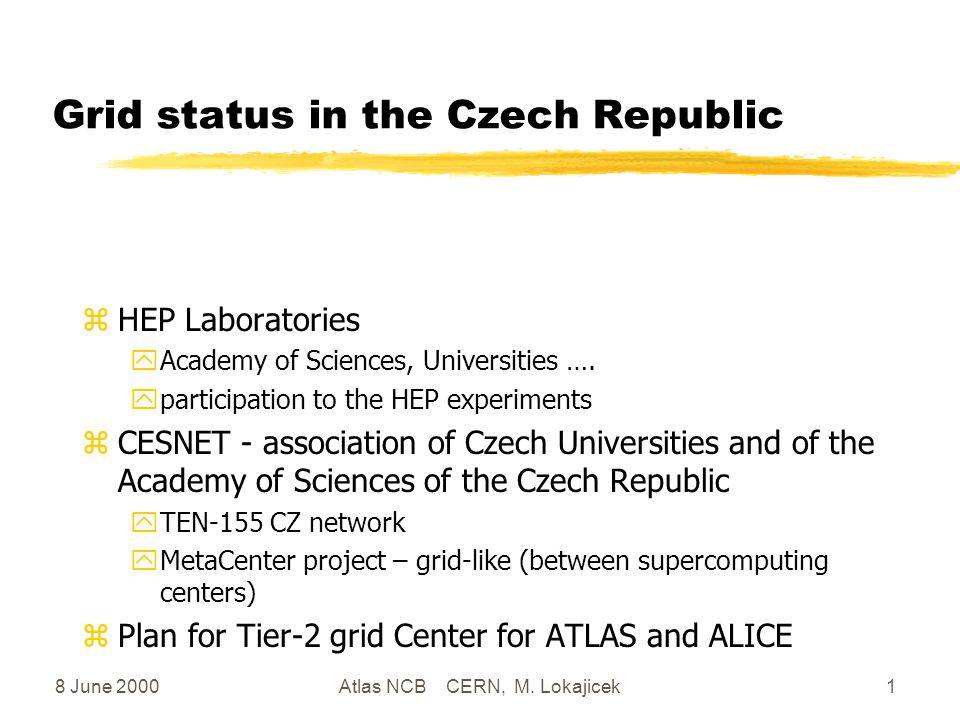 8 June 2000Atlas NCB CERN, M. Lokajicek1 Grid status in the Czech Republic zHEP Laboratories yAcademy of Sciences, Universities …. yparticipation to t