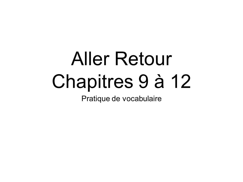 Aller Retour Chapitres 9 à 12 Pratique de vocabulaire