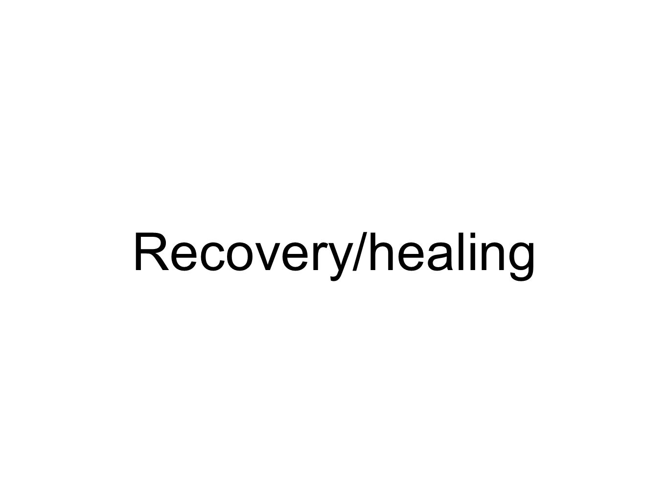Recovery/healing