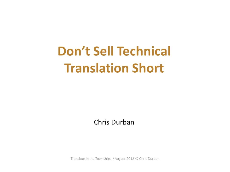 Don't Sell Technical Translation Short Chris Durban Translate in the Townships / August 2012 © Chris Durban
