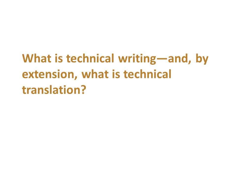 What is technical writing—and, by extension, what is technical translation