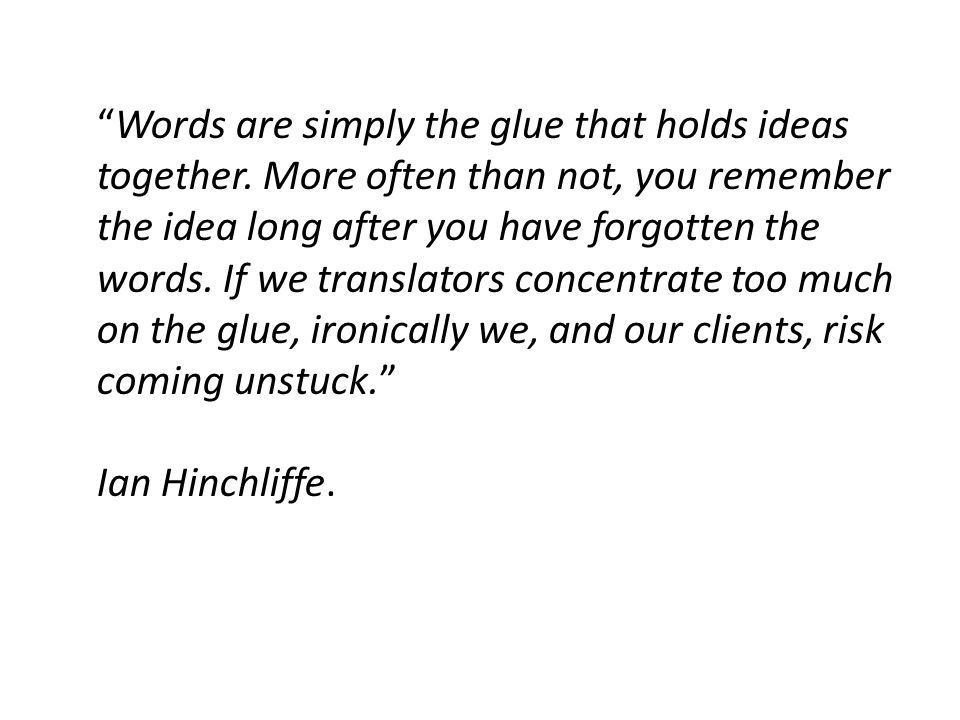 Words are simply the glue that holds ideas together.
