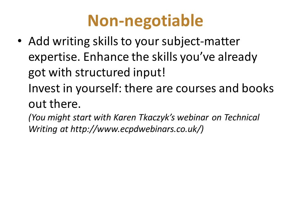Non-negotiable Add writing skills to your subject-matter expertise. Enhance the skills you've already got with structured input! Invest in yourself: t