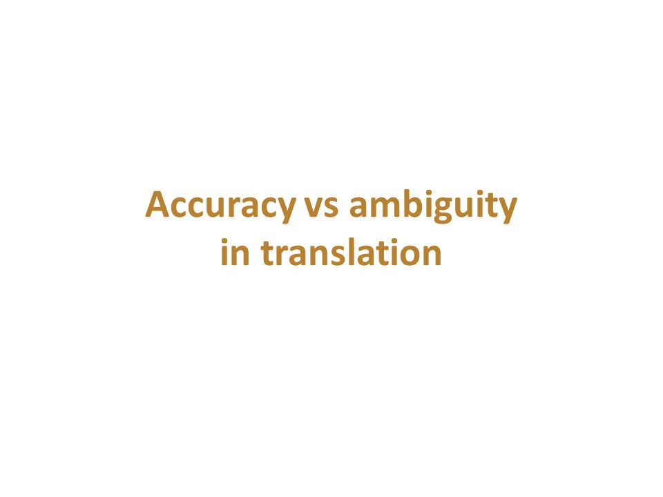 Accuracy vs ambiguity in translation
