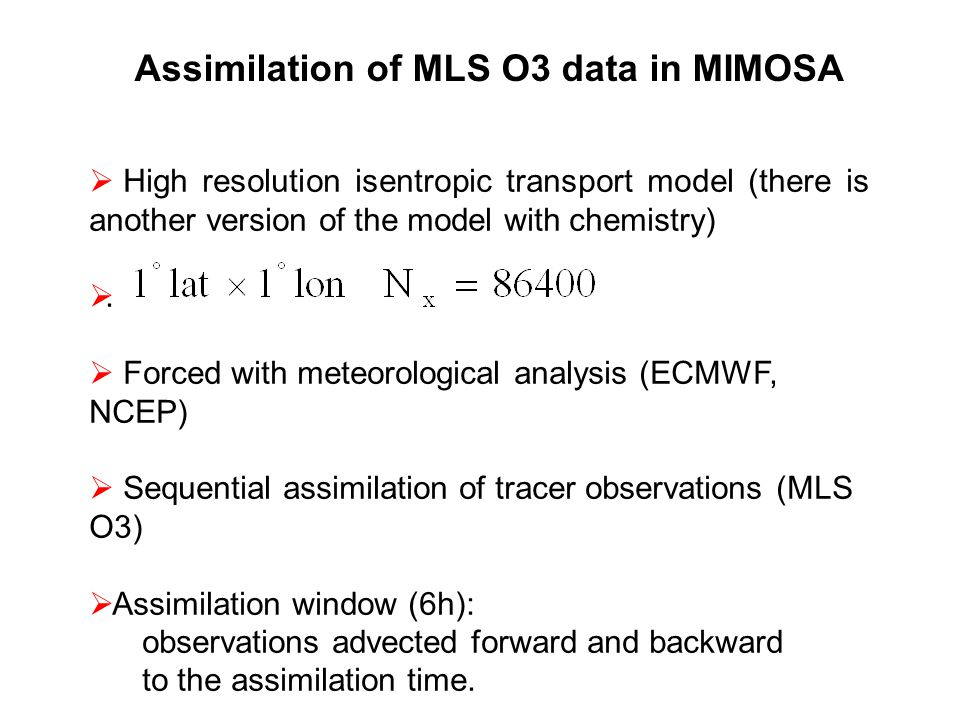 Assimilation of MLS O3 data in MIMOSA  High resolution isentropic transport model (there is another version of the model with chemistry) .