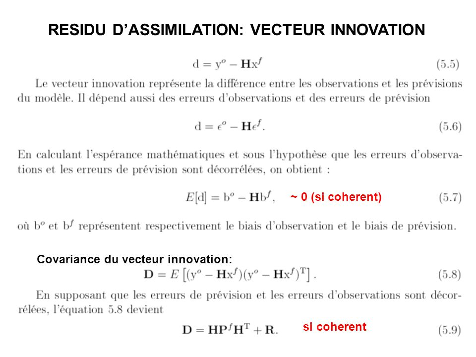 RESIDU D'ASSIMILATION: VECTEUR INNOVATION ~ 0 (si coherent) Covariance du vecteur innovation: si coherent