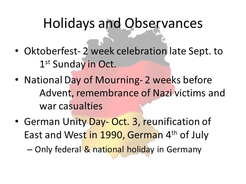 Holidays and Observances Oktoberfest- 2 week celebration late Sept. to 1 st Sunday in Oct. National Day of Mourning- 2 weeks before Advent, remembranc