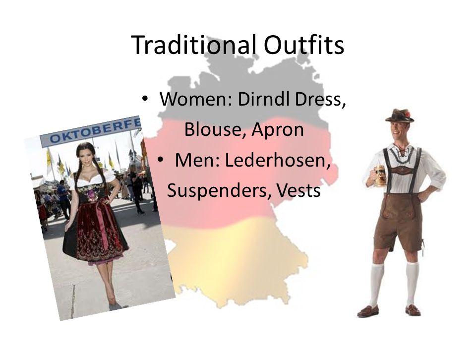 Traditional Outfits Women: Dirndl Dress, Blouse, Apron Men: Lederhosen, Suspenders, Vests