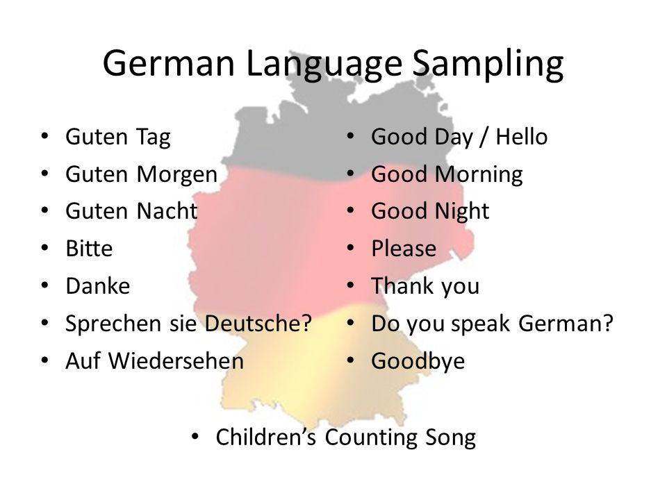 German Language Sampling Guten Tag Guten Morgen Guten Nacht Bitte Danke Sprechen sie Deutsche? Auf Wiedersehen Good Day / Hello Good Morning Good Nigh