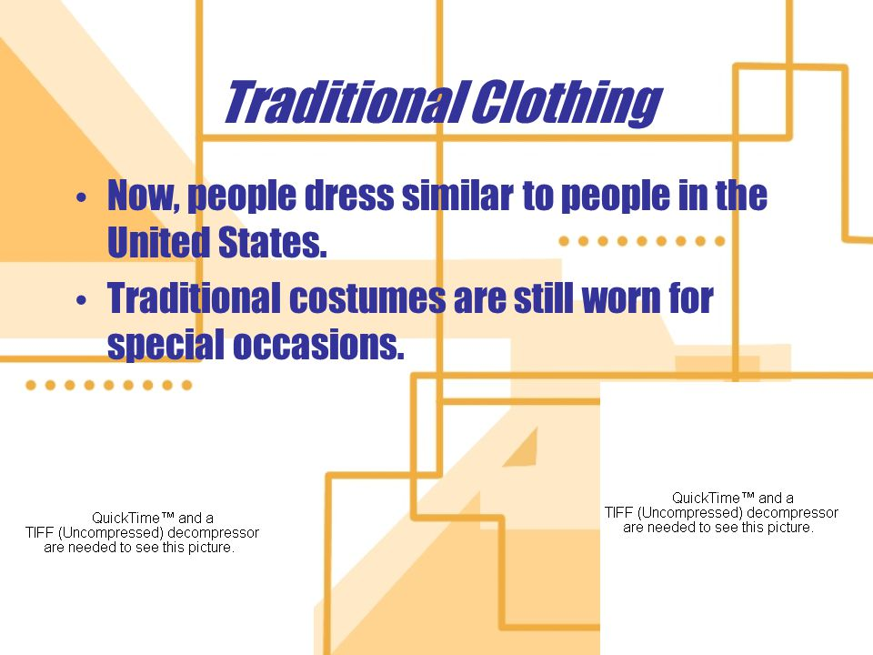 Traditional Clothing Now, people dress similar to people in the United States.