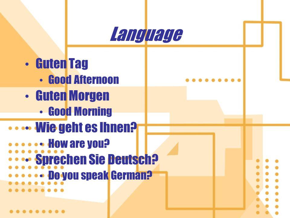 Language Guten Tag Good Afternoon Guten Morgen Good Morning Wie geht es Ihnen? How are you? Sprechen Sie Deutsch? Do you speak German? Guten Tag Good