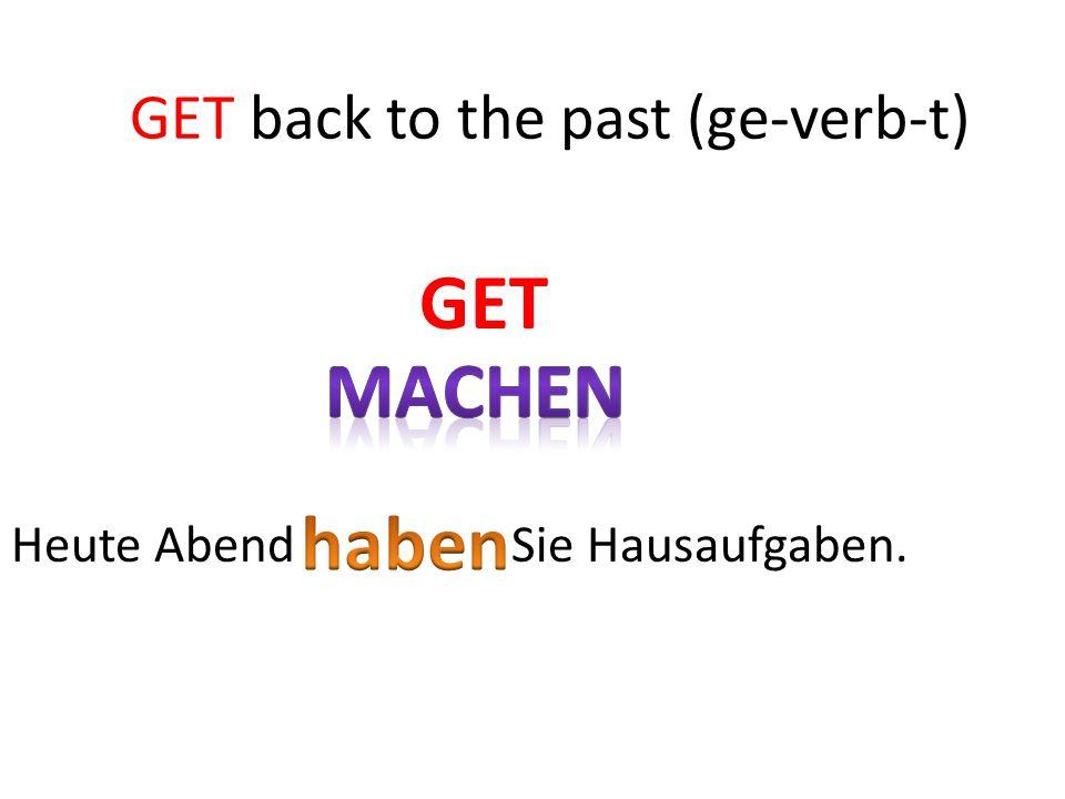 Heute Abend Sie Hausaufgaben. GET GET back to the past (ge-verb-t)