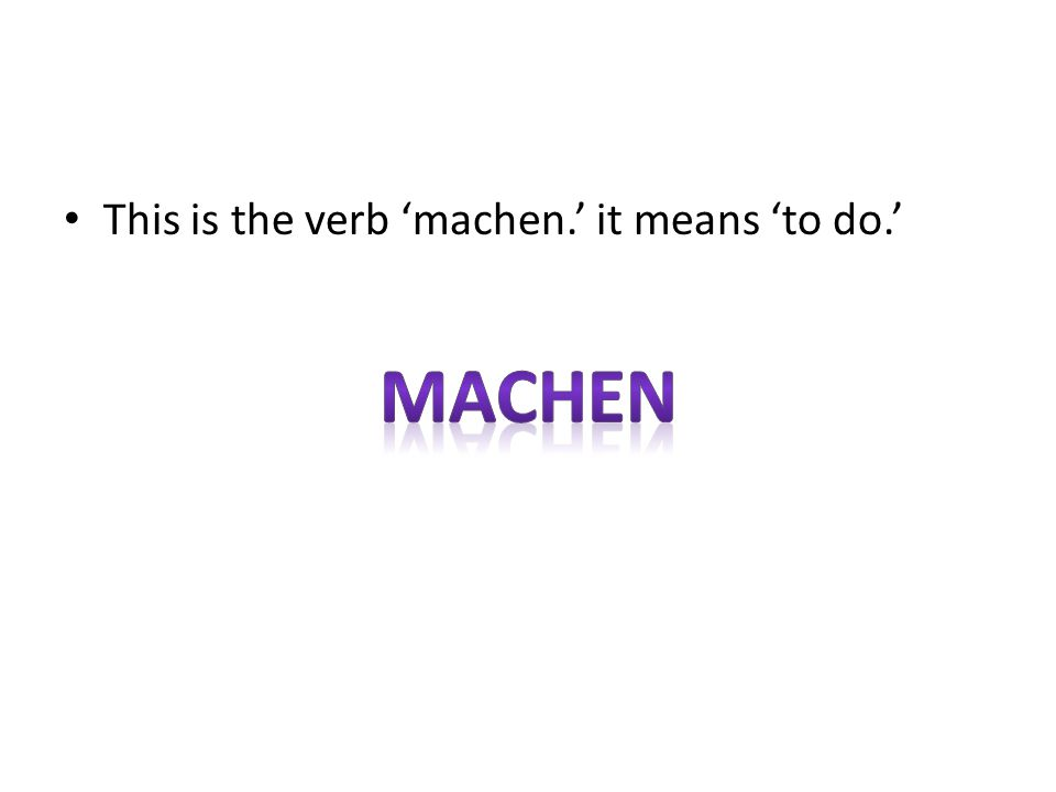 This is the verb 'machen.' it means 'to do.'