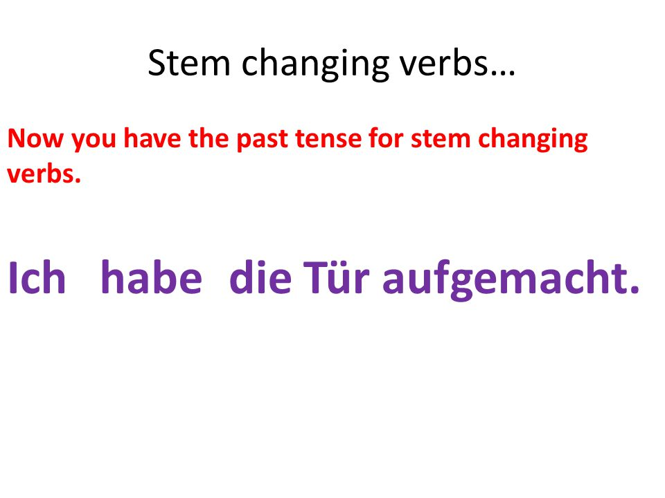 Stem changing verbs… Now you have the past tense for stem changing verbs.