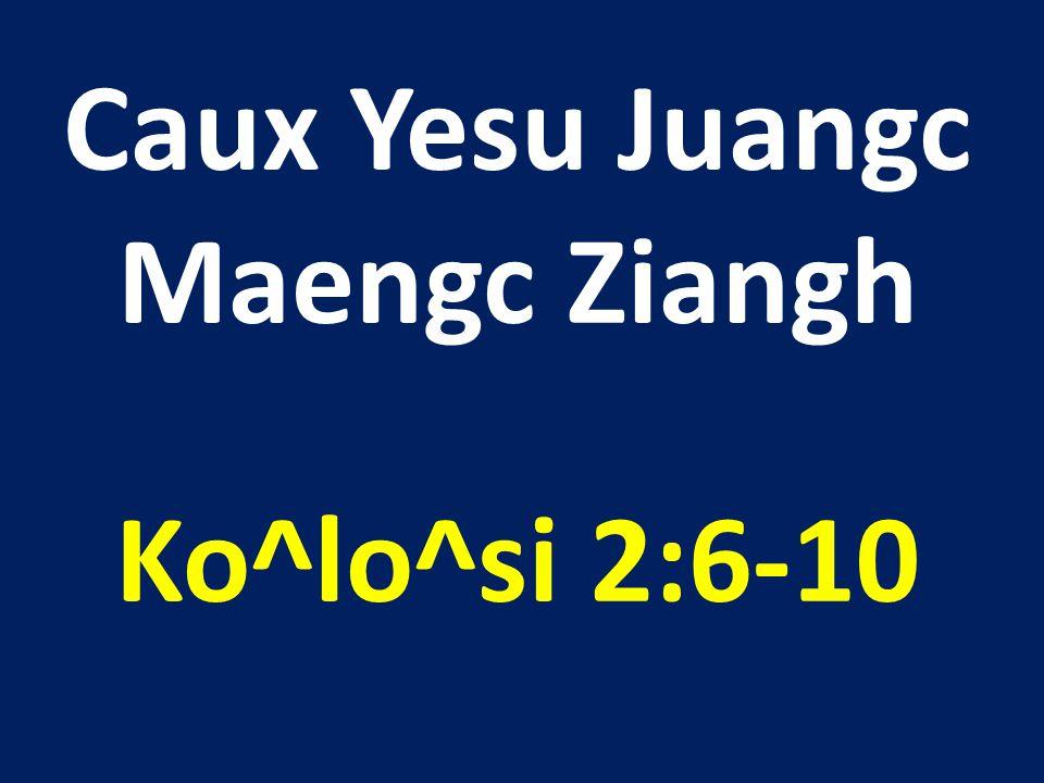 Caux Yesu Juangc Maengc Ziangh Ko^lo^si 2:6-10