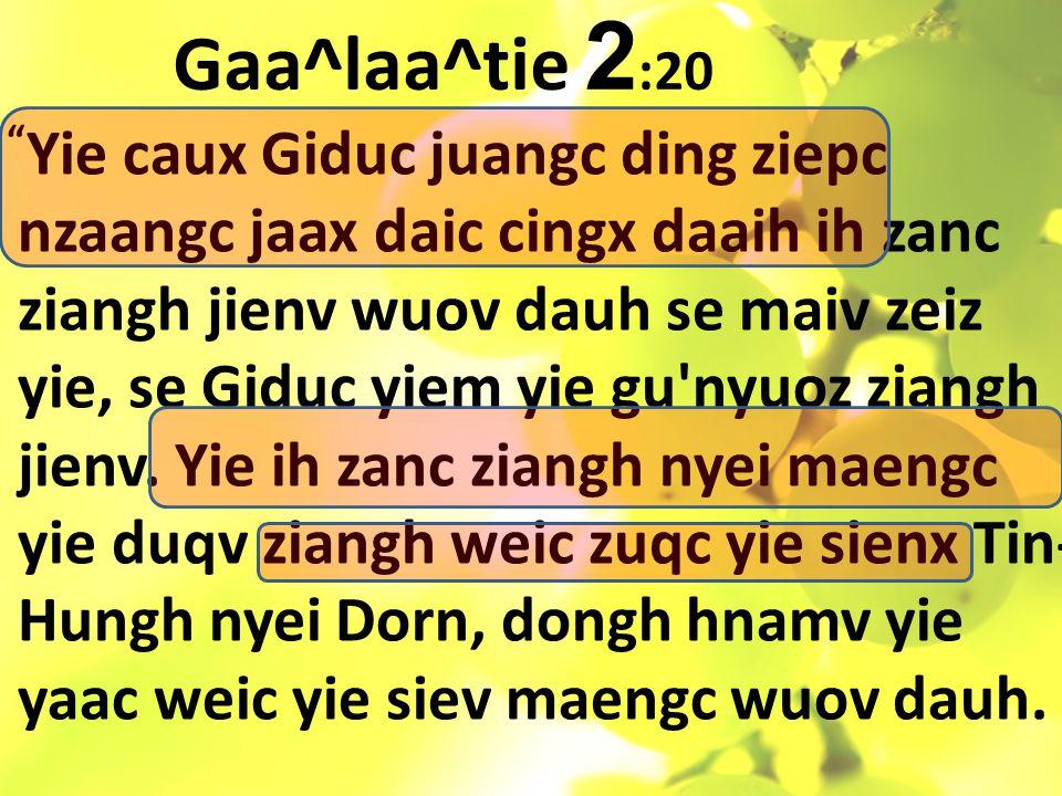 Gaa^laa^tie 2 :20 Yie caux Giduc juangc ding ziepc nzaangc jaax daic cingx daaih ih zanc ziangh jienv wuov dauh se maiv zeiz yie, se Giduc yiem yie gu nyuoz ziangh jienv.