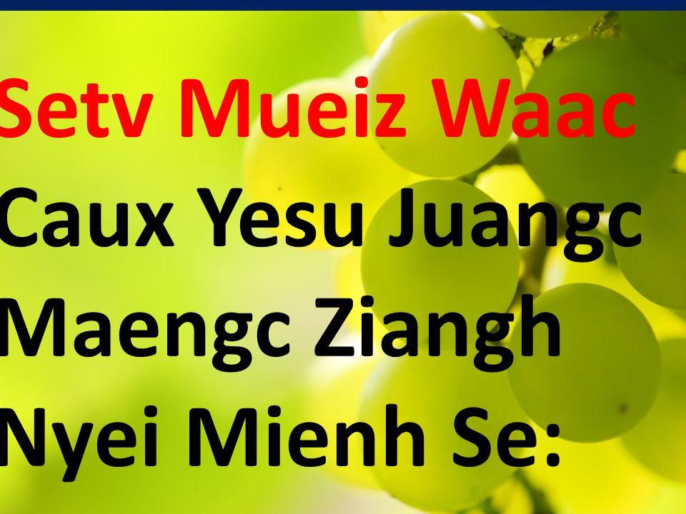 Setv Mueiz Waac Caux Yesu Juangc Maengc Ziangh Nyei Mienh Se: