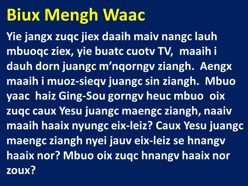 Biux Mengh Waac Yie jangx zuqc jiex daaih maiv nangc lauh mbuoqc ziex, yie buatc cuotv TV, maaih i dauh dorn juangc m'nqorngv ziangh.