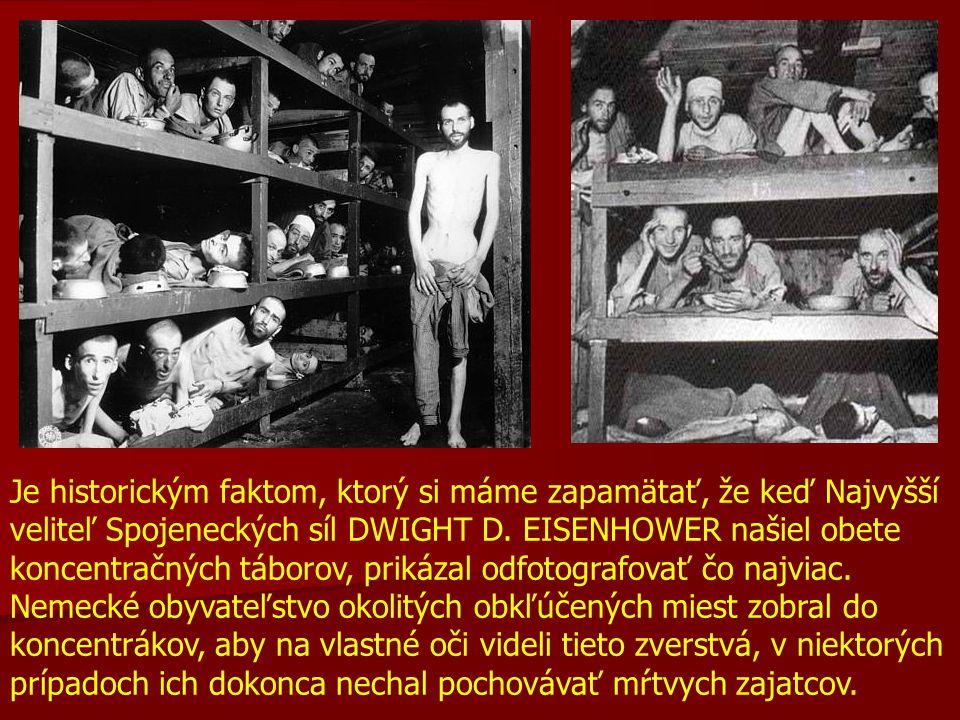 Je historickým faktom, ktorý si máme zapamätať, že keď Najvyšší veliteľ Spojeneckých síl DWIGHT D. EISENHOWER našiel obete koncentračných táborov, pri
