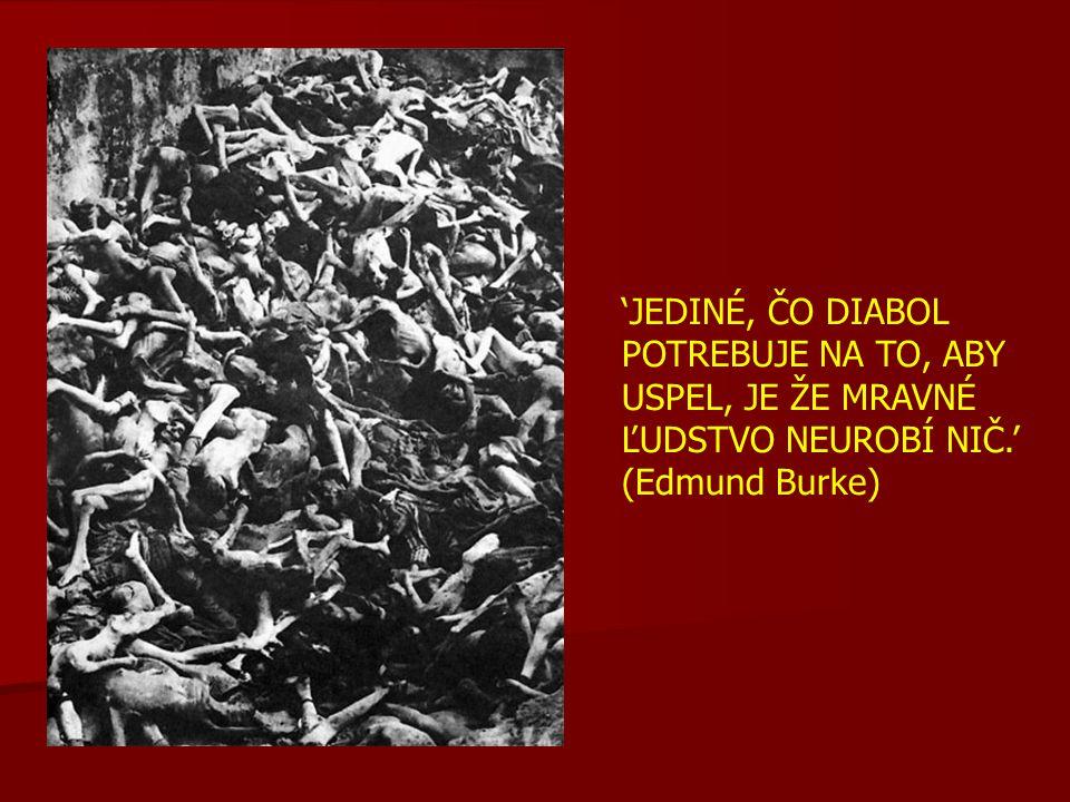 'JEDINÉ, ČO DIABOL POTREBUJE NA TO, ABY USPEL, JE ŽE MRAVNÉ ĽUDSTVO NEUROBÍ NIČ.' (Edmund Burke)