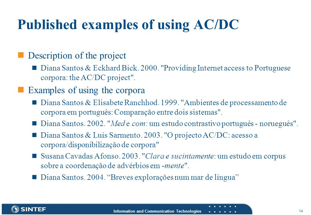 Information and Communication Technologies 14 Published examples of using AC/DC Description of the project Diana Santos & Eckhard Bick.