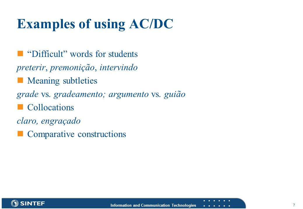 Information and Communication Technologies 7 Examples of using AC/DC Difficult words for students preterir, premonição, intervindo Meaning subtleties grade vs.
