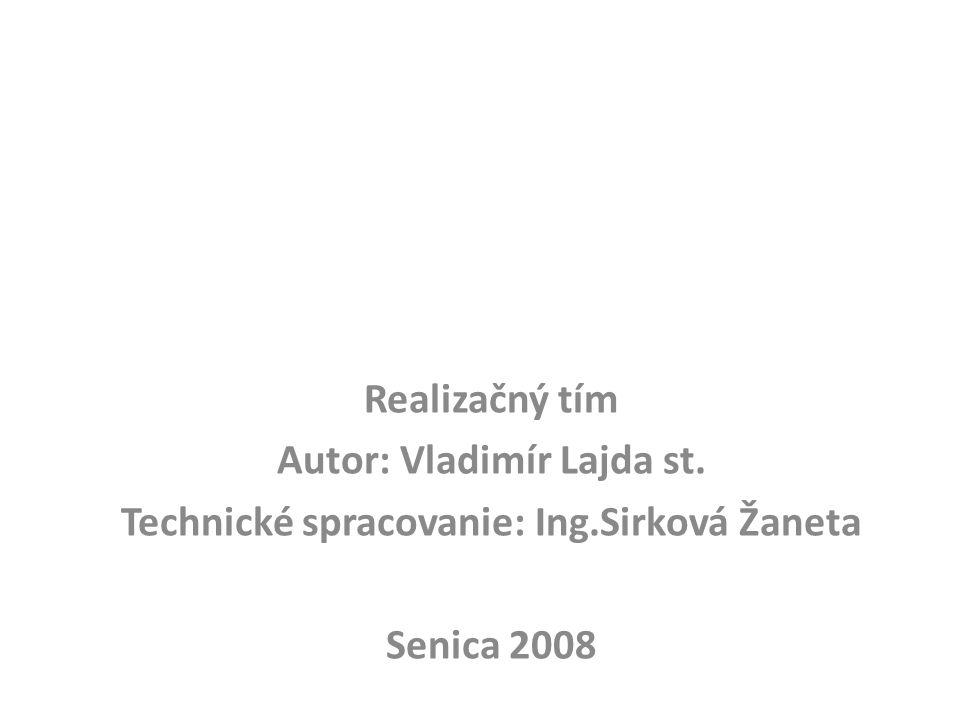 Realizačný tím Autor: Vladimír Lajda st. Technické spracovanie: Ing.Sirková Žaneta Senica 2008