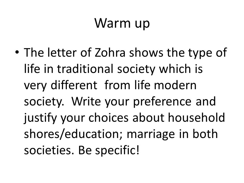 Warm up The letter of Zohra shows the type of life in traditional society which is very different from life modern society.