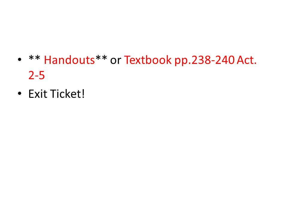 ** Handouts** or Textbook pp.238-240 Act. 2-5 Exit Ticket!