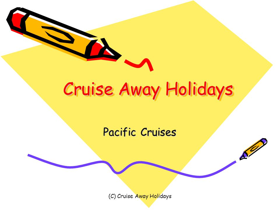 (C) Cruise Away Holidays Cruise Away Holidays Pacific Cruises