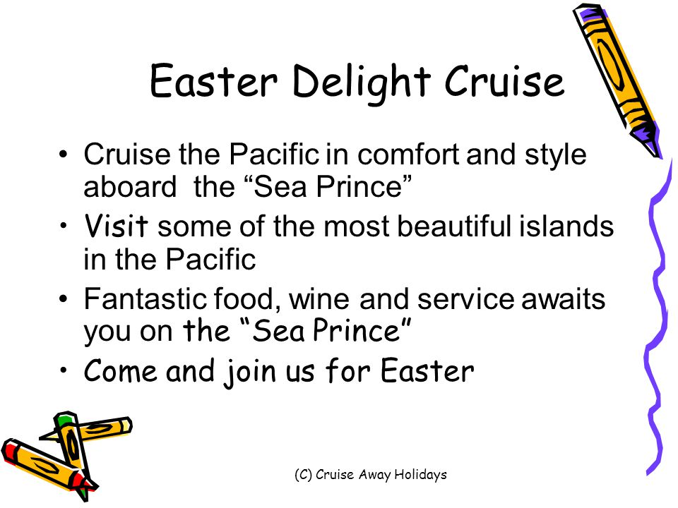 (C) Cruise Away Holidays Quick Hop Ports of CallDayDateTimeHours in Port SydneyDepartThurs.20 Feb.4.00pm Melbourne (Victoria) Arrive Depart Sat.