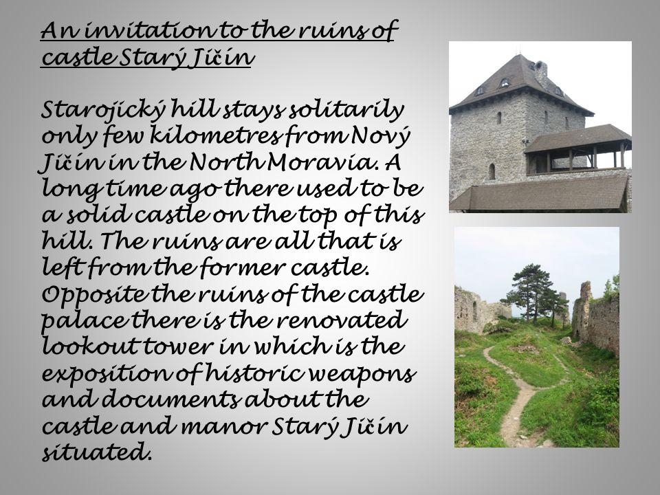 An invitation to the ruins of castle Starý Ji č ín Starojický hill stays solitarily only few kilometres from Nový Ji č ín in the North Moravia. A long