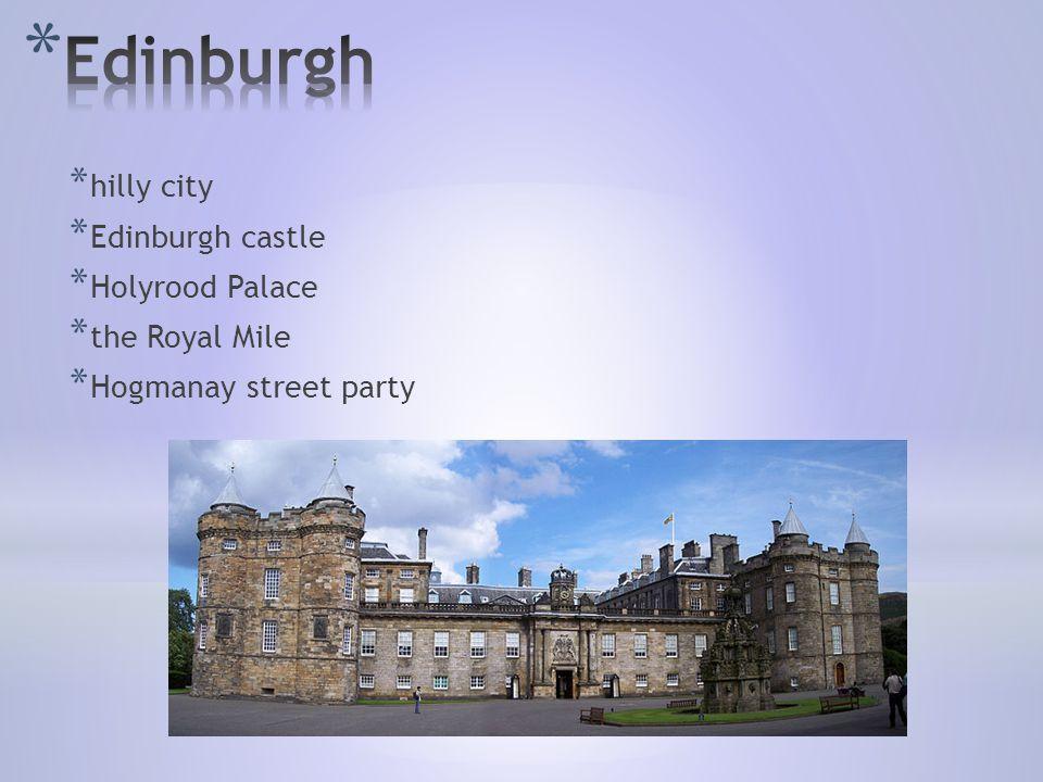* hilly city * Edinburgh castle * Holyrood Palace * the Royal Mile * Hogmanay street party