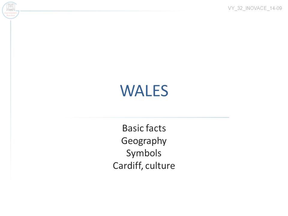 WALES Basic facts Geography Symbols Cardiff, culture VY_32_INOVACE_14-09