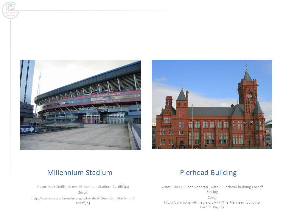 Millennium Stadium Autor: Nick Smith, Název: Millennium Stadium Cardiff.jpg Zdroj: http://commons.wikimedia.org/wiki/File:Millennium_Stadium_C ardiff.jpg Pierhead Building Autor: Lilo Lil (Eiona Roberts), Název: Pierhead building-Cardiff Bay.jpg Zdroj: http://commons.wikimedia.org/wiki/File:Pierhead_building- Cardiff_Bay.jpg