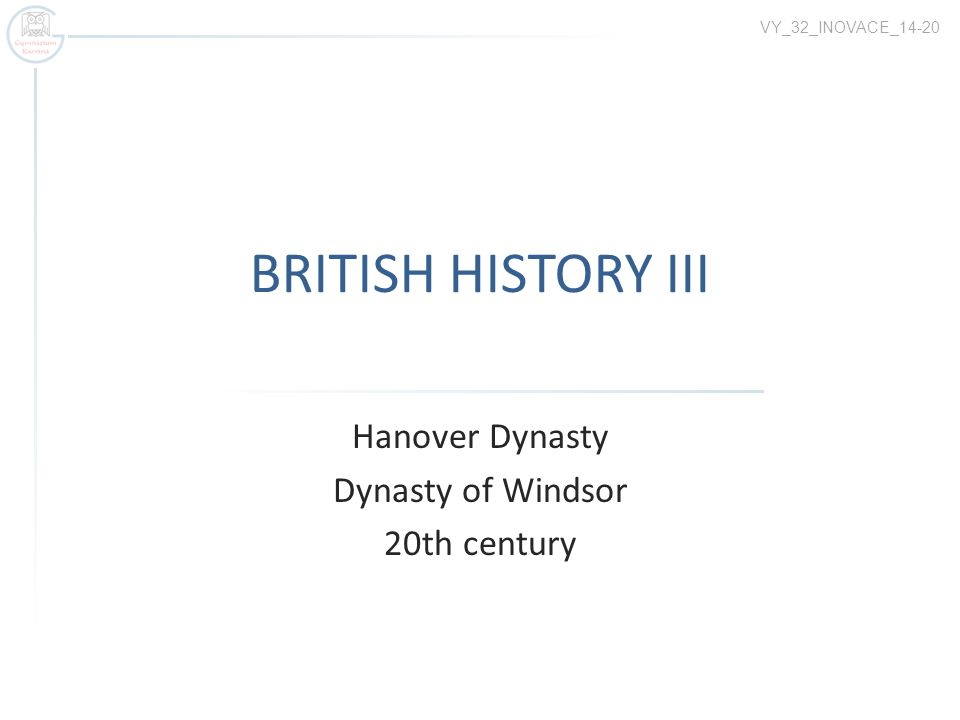 BRITISH HISTORY III Hanover Dynasty Dynasty of Windsor 20th century VY_32_INOVACE_14-20