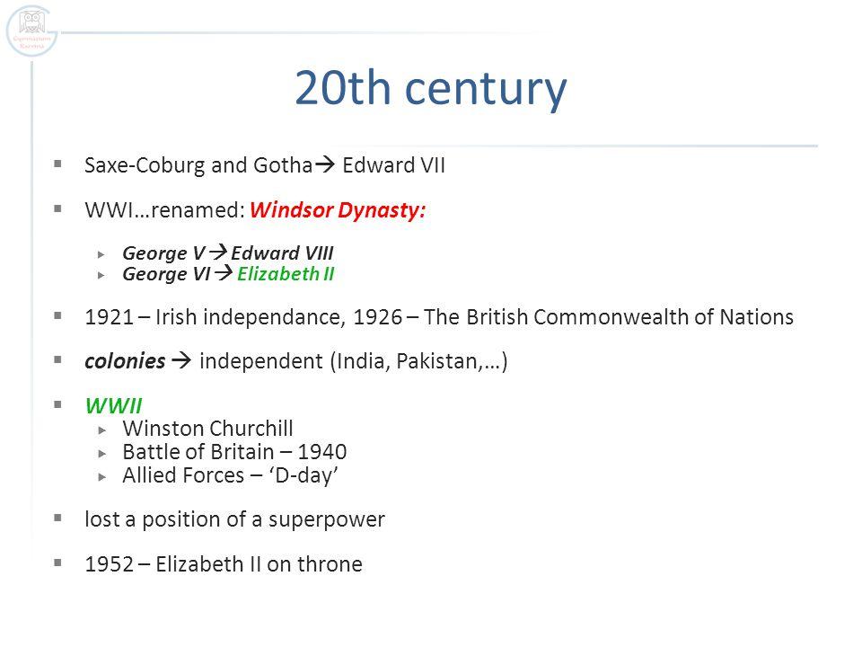 20th century  Saxe-Coburg and Gotha  Edward VII  WWI…renamed: Windsor Dynasty:  George V  Edward VIII  George VI  Elizabeth II  1921 – Irish i