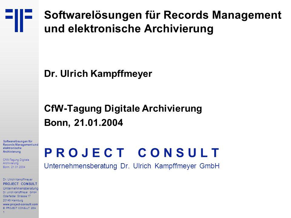 1 Softwarelösungen für Records Management und elektronische Archivierung CfW-Tagung Digitale Archivierung Bonn, 21.01.2004 Dr. Ulrich Kampffmeyer PROJ