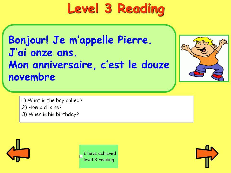 Level 3 Reading Bonjour! Je m'appelle Pierre. J'ai onze ans. Mon anniversaire, c'est le douze novembre