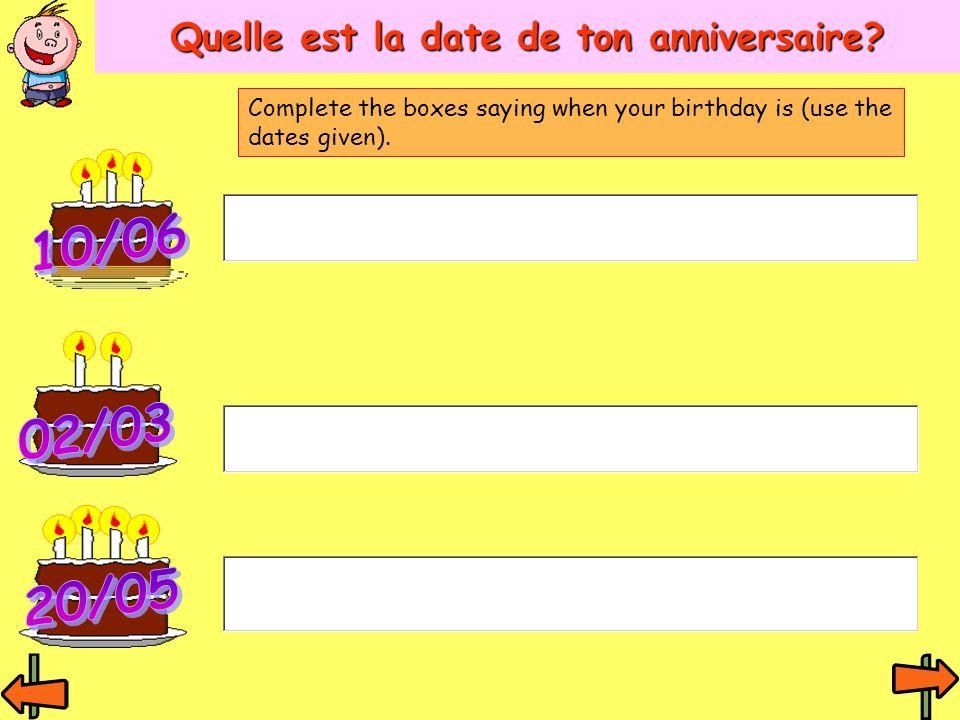 Quelle est la date de ton anniversaire? Complete the boxes saying when your birthday is (use the dates given).